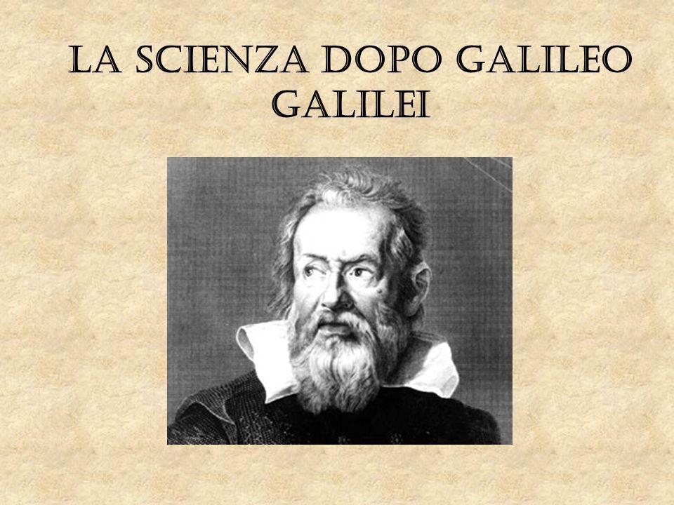 La Scienza dopo Galileo Galilei