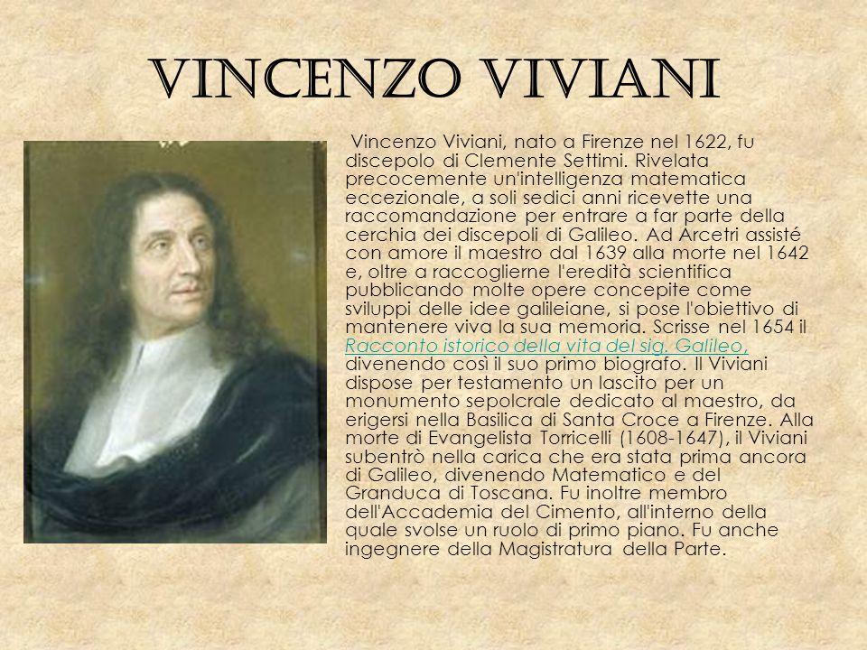 Vincenzo Viviani Vincenzo Viviani, nato a Firenze nel 1622, fu discepolo di Clemente Settimi. Rivelata precocemente un'intelligenza matematica eccezio