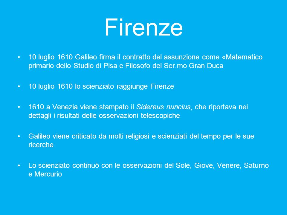 Firenze 10 luglio 1610 Galileo firma il contratto del assunzione come «Matematico primario dello Studio di Pisa e Filosofo del Ser.mo Gran Duca 10 lug