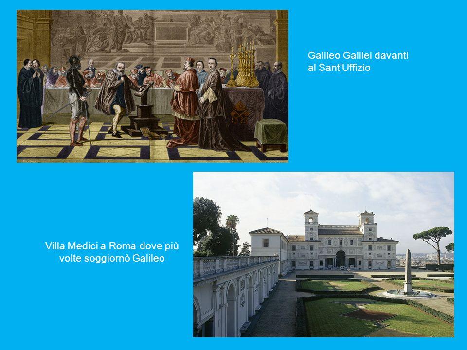 Galileo Galilei davanti al Sant'Uffizio Villa Medici a Roma dove più volte soggiornò Galileo