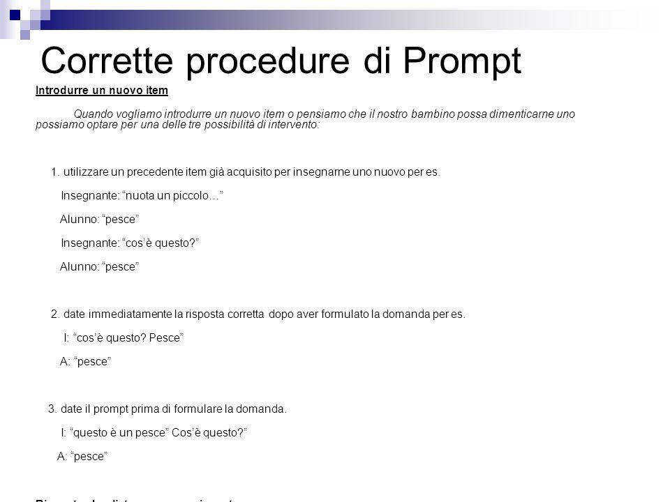 Corrette procedure di Prompt Introdurre un nuovo item Quando vogliamo introdurre un nuovo item o pensiamo che il nostro bambino possa dimenticarne uno