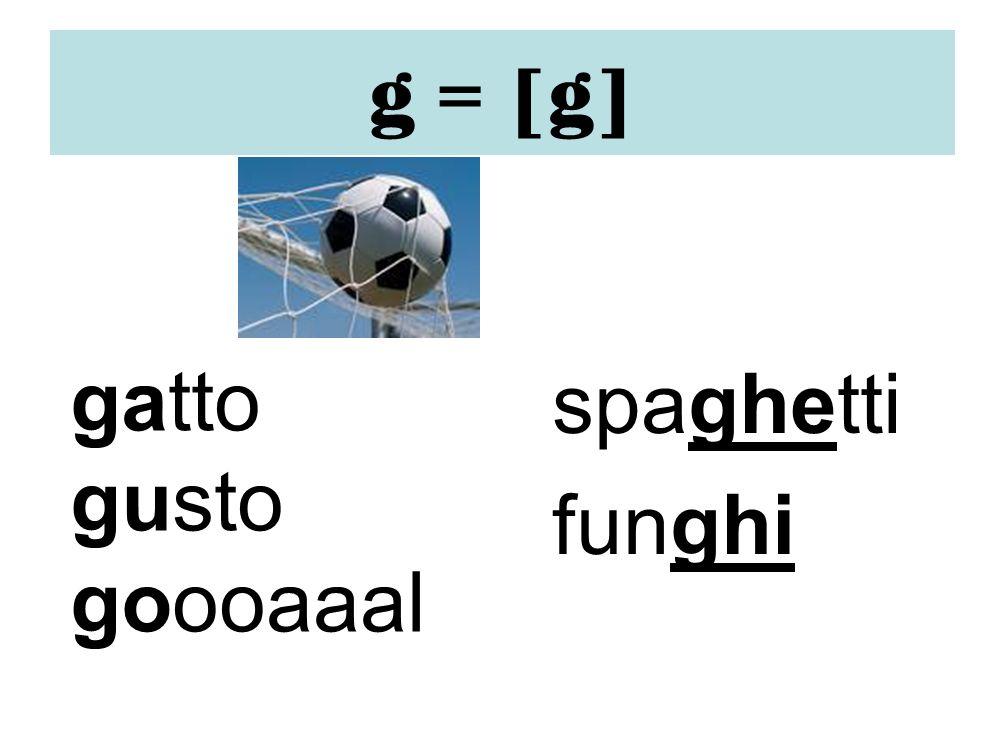g = [g] spaghetti funghi gatto gusto goooaaal