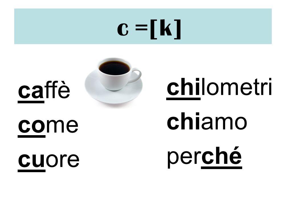 c =[k] chilometri chiamo perché caffè come cuore