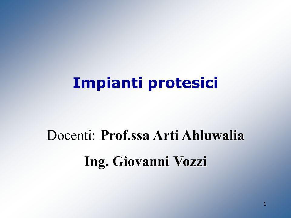 1 Impianti protesici Arti Ahluwalia Docenti: Prof.ssa Arti Ahluwalia Ing. Giovanni Vozzi