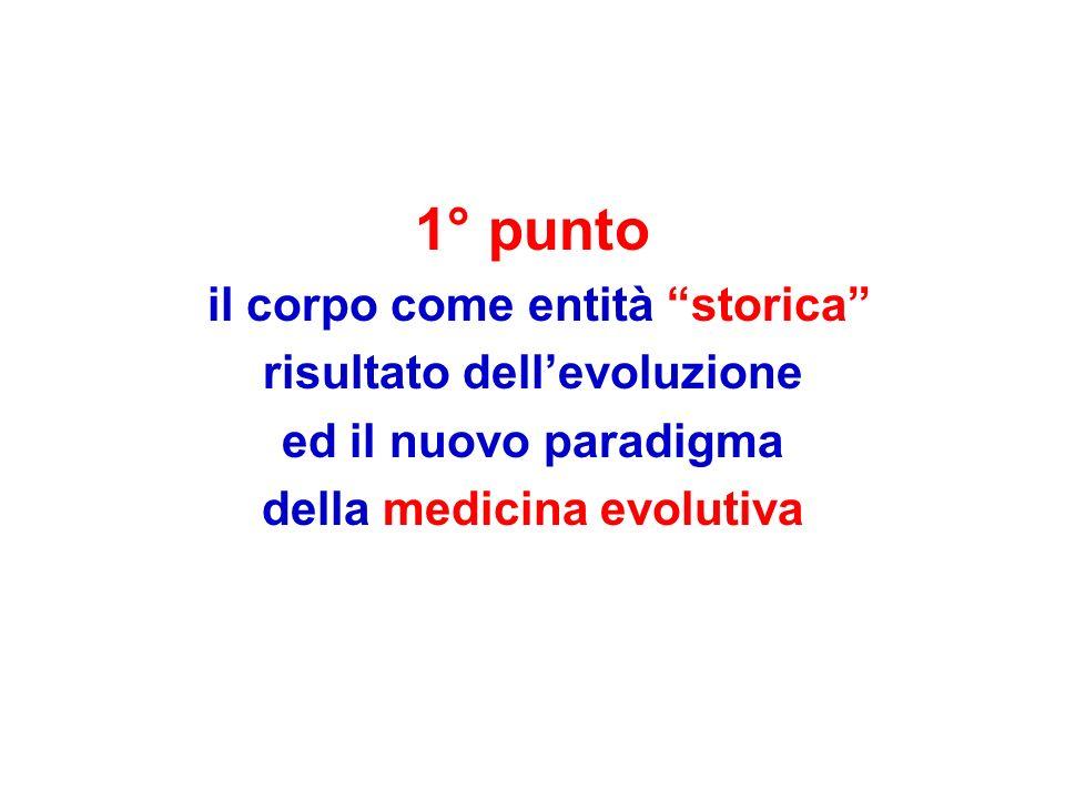 1° punto il corpo come entità storica risultato dellevoluzione ed il nuovo paradigma della medicina evolutiva
