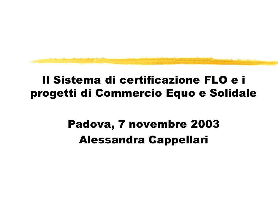 Il Sistema di certificazione FLO e i progetti di Commercio Equo e Solidale Padova, 7 novembre 2003 Alessandra Cappellari 9 luglio 2003 Alessandra Capp