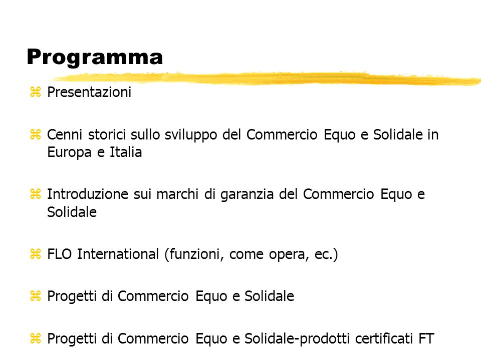 Programma zPresentazioni zCenni storici sullo sviluppo del Commercio Equo e Solidale in Europa e Italia zIntroduzione sui marchi di garanzia del Comme