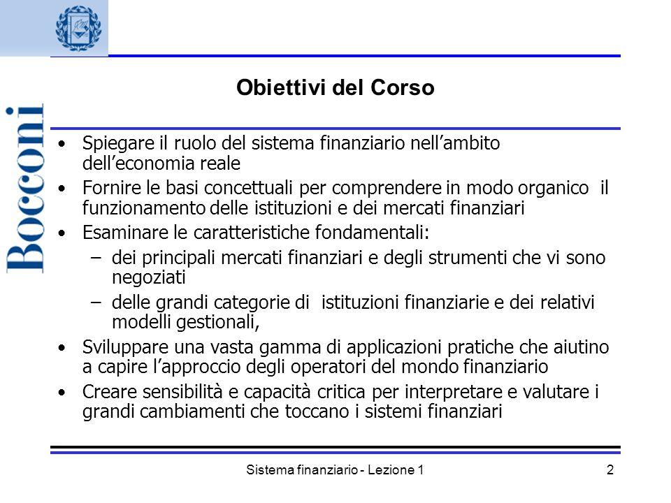 Sistema finanziario - Lezione 12 Obiettivi del Corso Spiegare il ruolo del sistema finanziario nellambito delleconomia reale Fornire le basi concettua