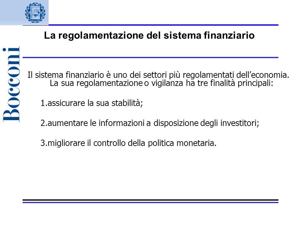 Il sistema finanziario è uno dei settori più regolamentati delleconomia. La sua regolamentazione o vigilanza ha tre finalità principali: 1.assicurare