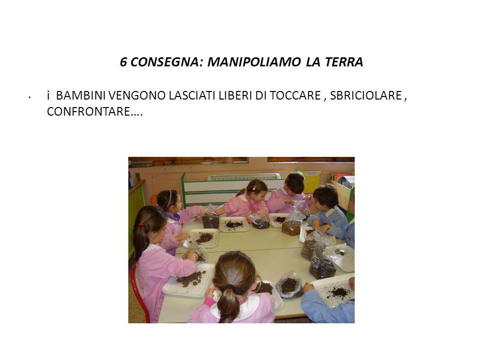 6 CONSEGNA: MANIPOLIAMO LA TERRA i BAMBINI VENGONO LASCIATI LIBERI DI TOCCARE, SBRICIOLARE, CONFRONTARE….