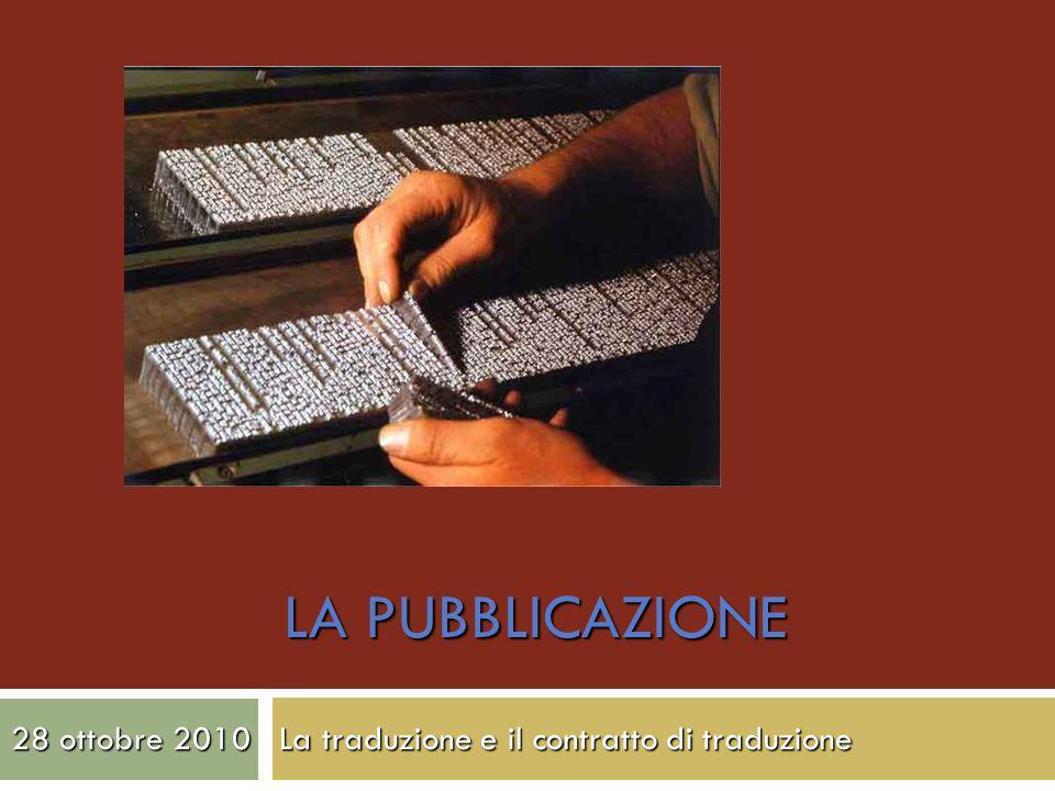 LA PUBBLICAZIONE 28 ottobre 2010 La traduzione e il contratto di traduzione