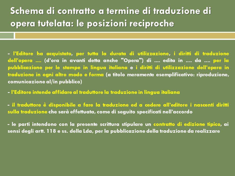 Schema di contratto a termine di traduzione di opera tutelata: le posizioni reciproche - lEditore ha acquistato, per tutta la durata di utilizzazione, i diritti di traduzione dellopera....