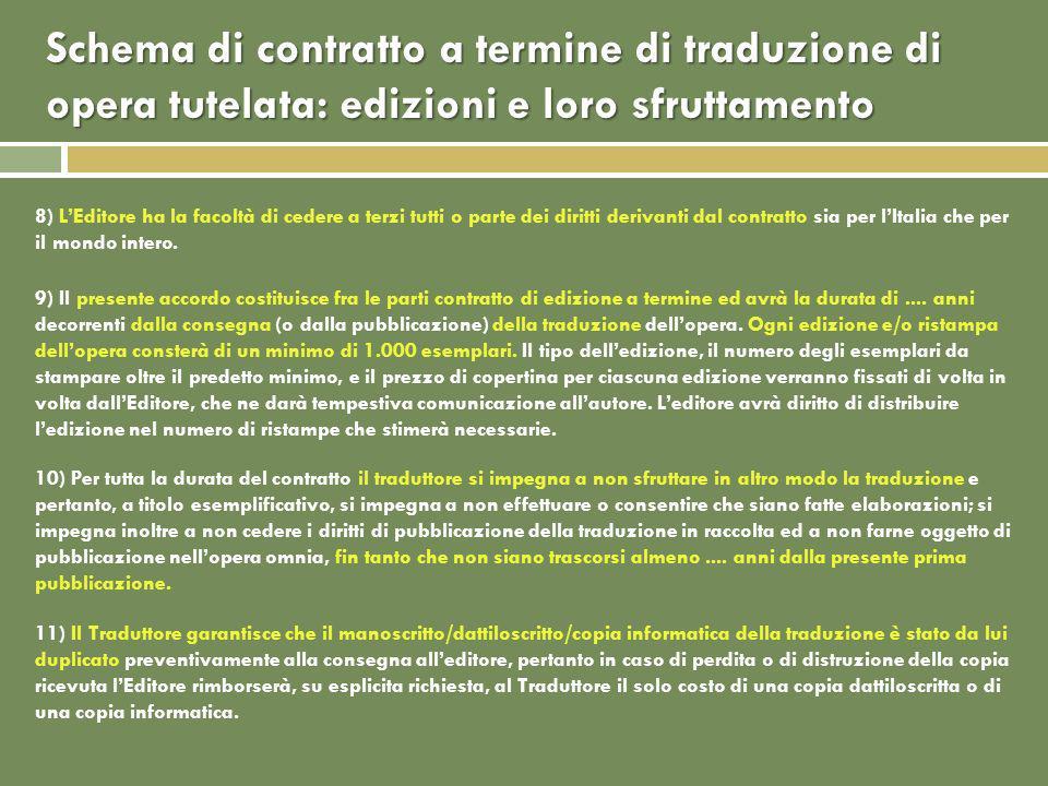 8) LEditore ha la facoltà di cedere a terzi tutti o parte dei diritti derivanti dal contratto sia per lItalia che per il mondo intero.