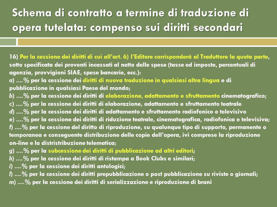Schema di contratto a termine di traduzione di opera tutelata: compenso sui diritti secondari 16) Per la cessione dei diritti di cui allart.
