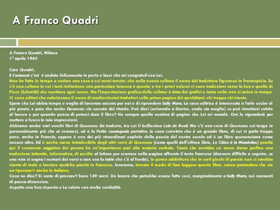 A Franco Quadri A Franco Quadri, Milano 1° aprile 1965 Caro Quadri, il Comment c est è andato felicemente in porto e lasci che mi congratuli con Lei.