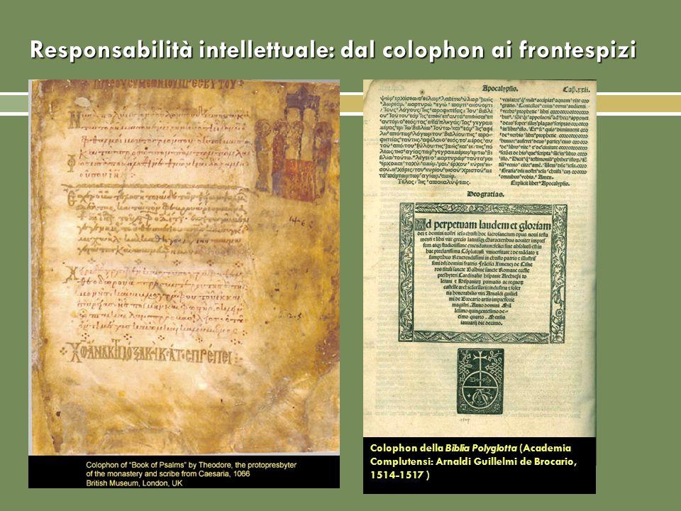 Responsabilità intellettuale: dal colophon ai frontespizi Colophon della Biblia Polyglotta (Academia Complutensi: Arnaldi Guillelmi de Brocario, 1514-