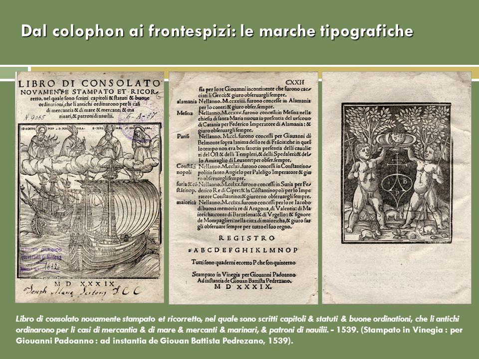 Libro di consolato nouamente stampato et ricorretto, nel quale sono scritti capitoli & statuti & buone ordinationi, che li antichi ordinarono per li c