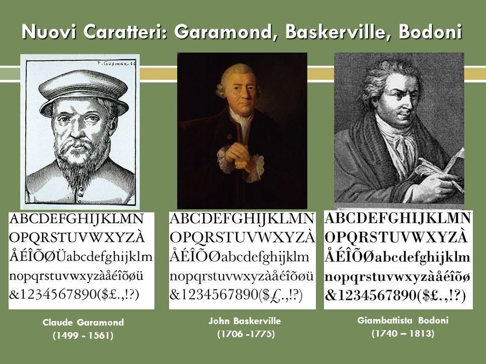 Nuovi Caratteri: Garamond, Baskerville, Bodoni John Baskerville (1706 -1775) Claude Garamond (1499 - 1561) Giambattista Bodoni (1740 – 1813)