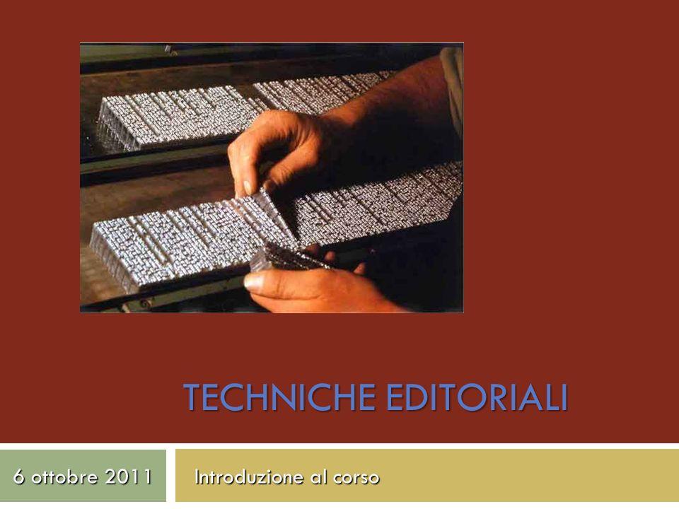 TECHNICHE EDITORIALI 6 ottobre 2011 Introduzione al corso
