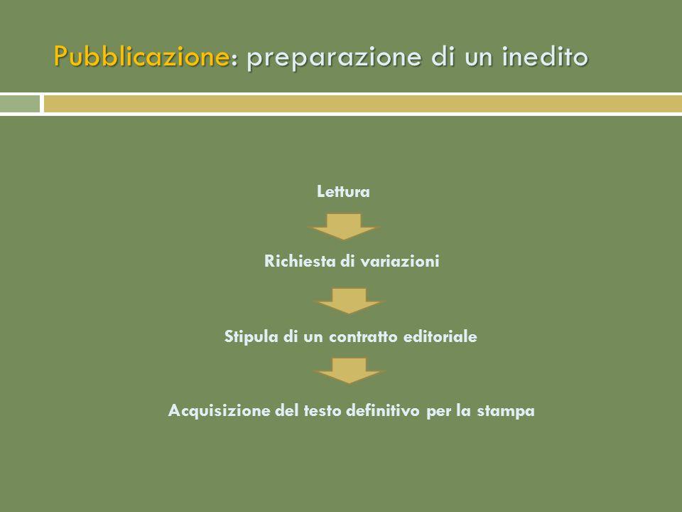 Pubblicazione: preparazione di un inedito Lettura Richiesta di variazioni Stipula di un contratto editoriale Acquisizione del testo definitivo per la stampa