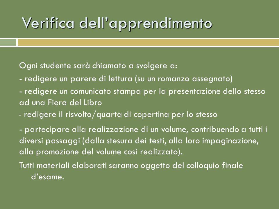Verifica dellapprendimento Ogni studente sarà chiamato a svolgere a: Tutti materiali elaborati saranno oggetto del colloquio finale desame.