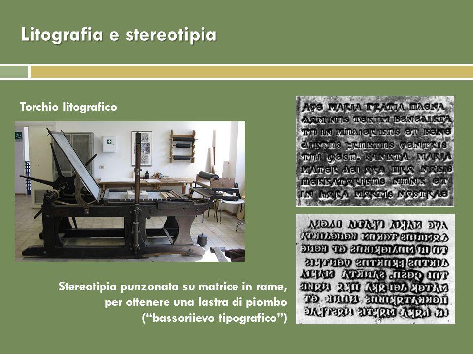Litografia e stereotipia Torchio litografico Stereotipia punzonata su matrice in rame, per ottenere una lastra di piombo (bassoriievo tipografico)