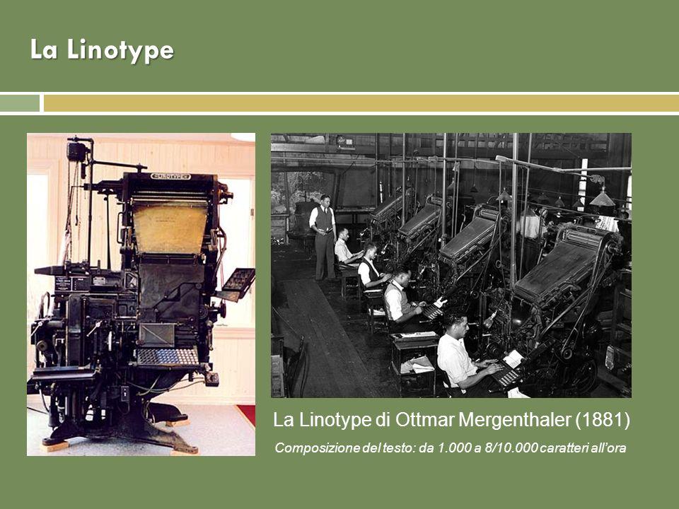 La Linotype La Linotype di Ottmar Mergenthaler (1881) Composizione del testo: da 1.000 a 8/10.000 caratteri allora