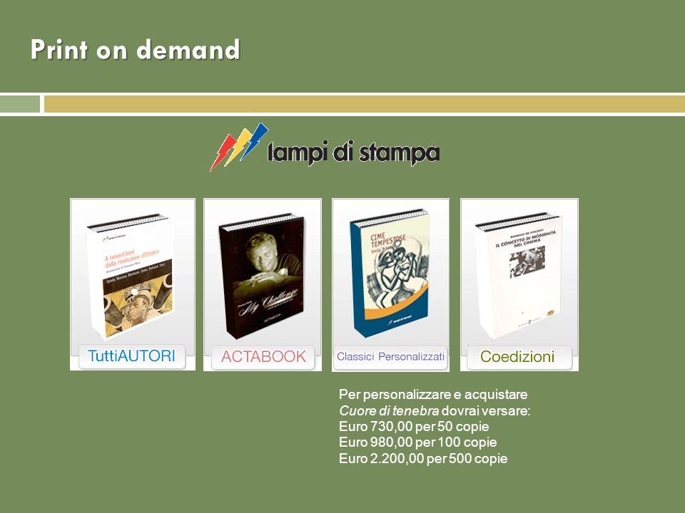 Print on demand Per personalizzare e acquistare Cuore di tenebra dovrai versare: Euro 730,00 per 50 copie Euro 980,00 per 100 copie Euro 2.200,00 per 500 copie
