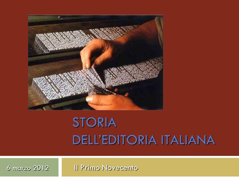 STORIA DELLEDITORIA ITALIANA 6 marzo 2012 Il Primo Novecento 6 marzo 2012 Il Primo Novecento