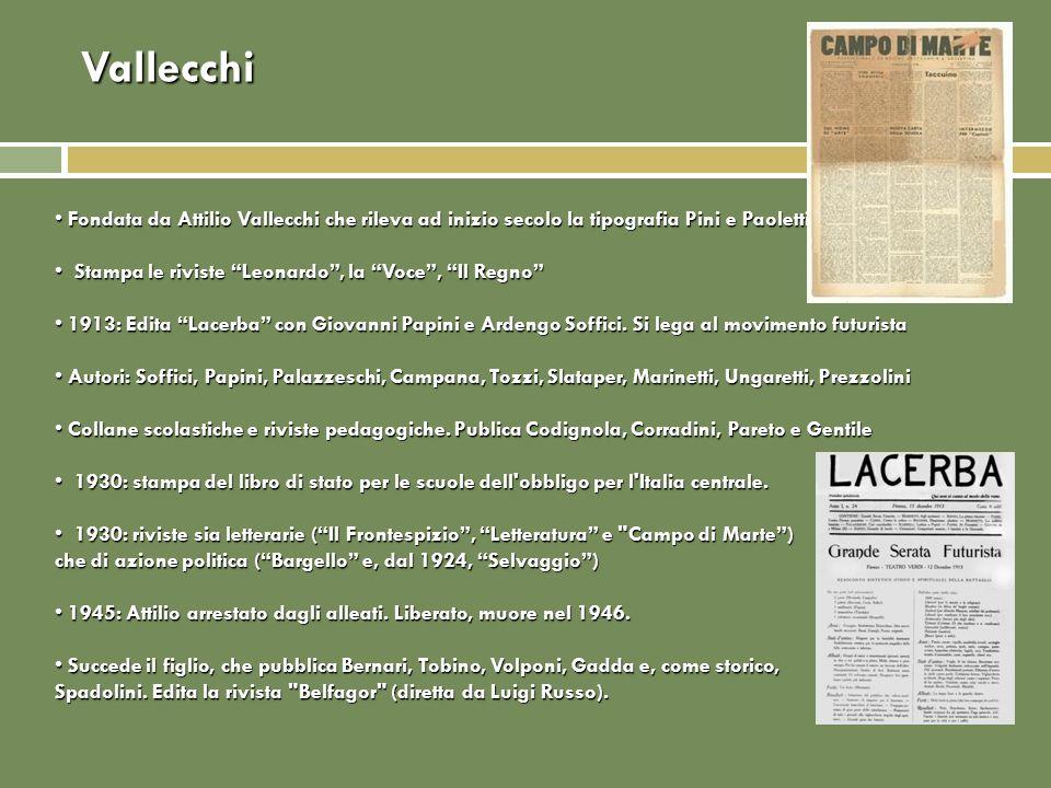 Vallecchi Fondata da Attilio Vallecchi che rileva ad inizio secolo la tipografia Pini e Paoletti di cui era proto Fondata da Attilio Vallecchi che ril