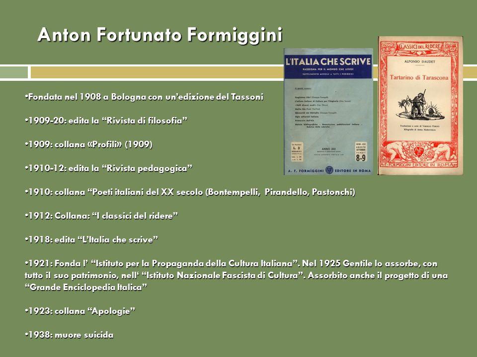 Anton Fortunato Formiggini Fondata nel 1908 a Bologna con unedizione del TassoniFondata nel 1908 a Bologna con unedizione del Tassoni 1909-20: edita l
