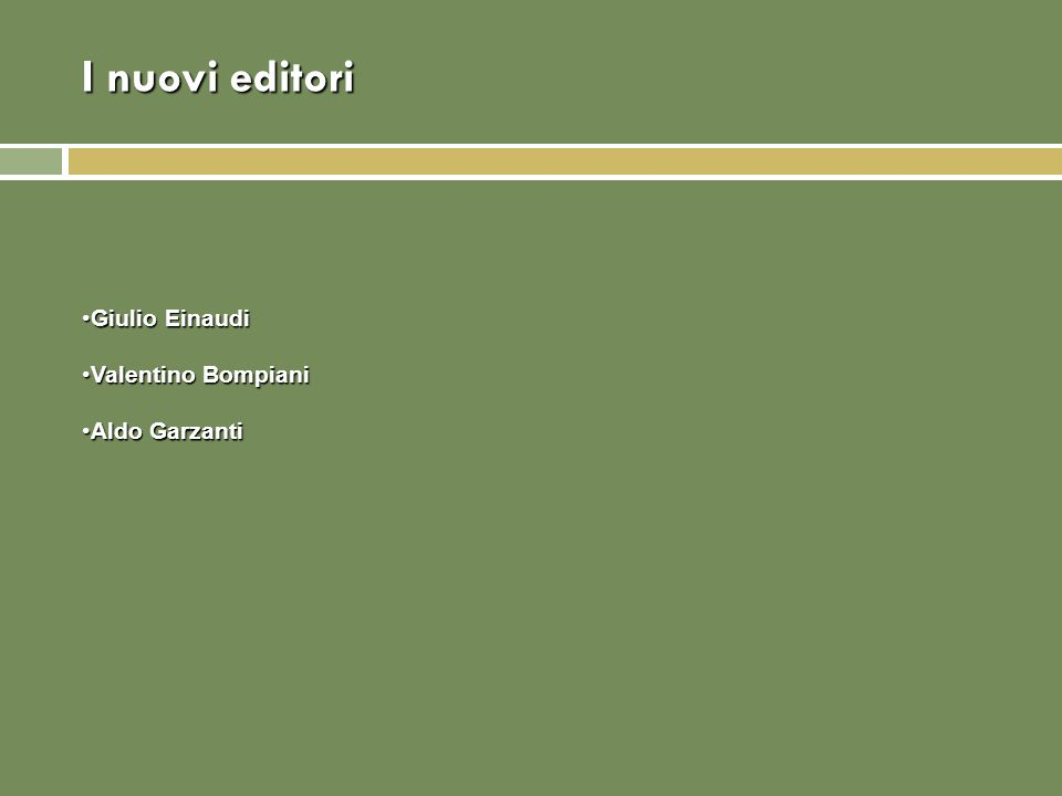 I nuovi editori Giulio EinaudiGiulio Einaudi Valentino BompianiValentino Bompiani Aldo GarzantiAldo Garzanti