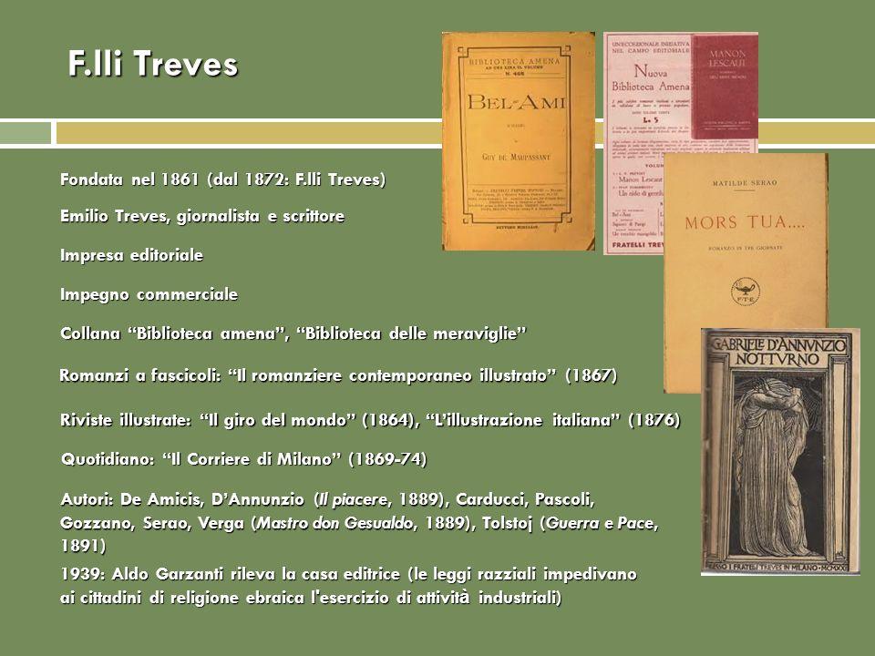 F.lli Treves Autori: De Amicis, DAnnunzio (Il piacere, 1889), Carducci, Pascoli, Gozzano, Serao, Verga (Mastro don Gesualdo, 1889), Tolstoj (Guerra e