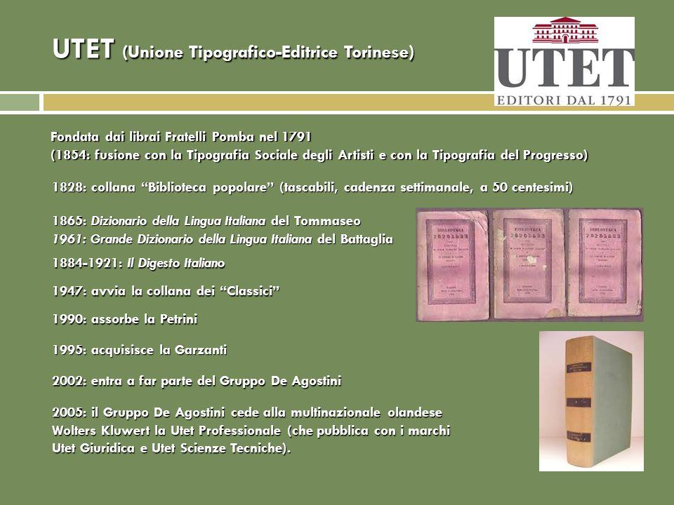 UTET (Unione Tipografico-Editrice Torinese) Fondata dai librai Fratelli Pomba nel 1791 (1854: fusione con la Tipografia Sociale degli Artisti e con la