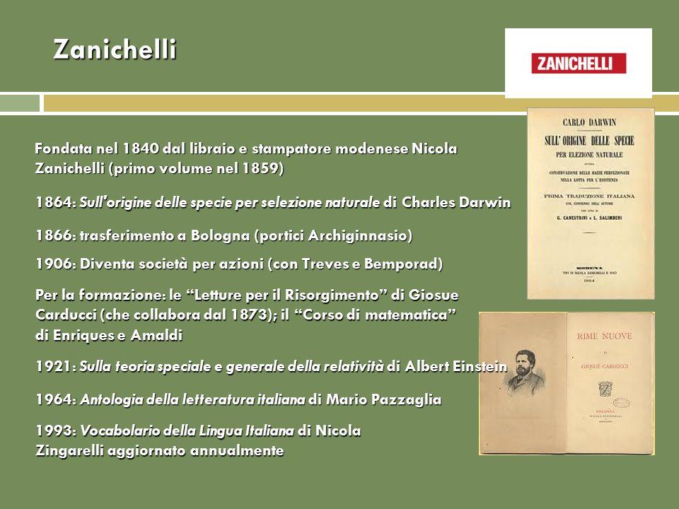 Zanichelli Fondata nel 1840 dal libraio e stampatore modenese Nicola Zanichelli (primo volume nel 1859) 1864: Sull'origine delle specie per selezione