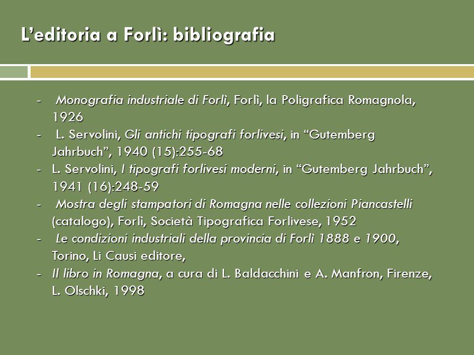 Leditoria a Forlì: bibliografia - Monografia industriale di Forlì, Forlì, la Poligrafica Romagnola, 1926 - L. Servolini, Gli antichi tipografi forlive