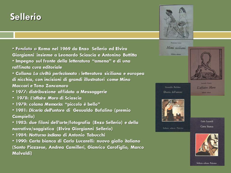 Sellerio Fondata a Roma nel 1969 da Enzo Sellerio ed Elvira Giorgianni insieme a Leonardo Sciascia e Antonino Buttitta Fondata a Roma nel 1969 da Enzo