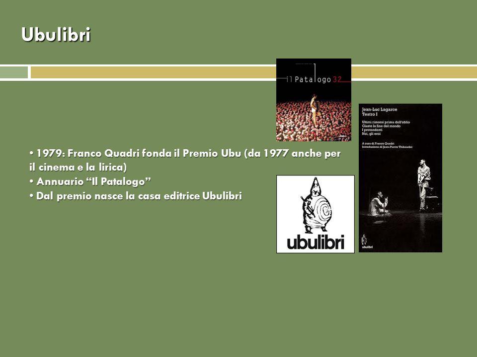 Ubulibri 1979: Franco Quadri fonda il Premio Ubu (da 1977 anche per il cinema e la lirica) 1979: Franco Quadri fonda il Premio Ubu (da 1977 anche per