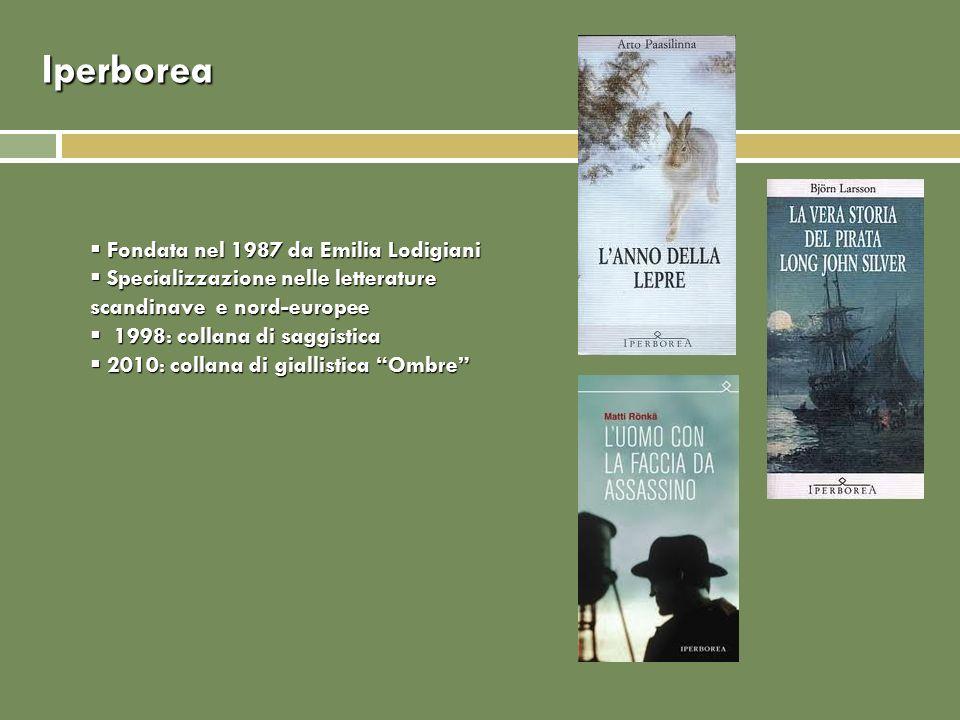 Iperborea Fondata nel 1987 da Emilia Lodigiani Fondata nel 1987 da Emilia Lodigiani Specializzazione nelle letterature scandinave e nord-europee Speci