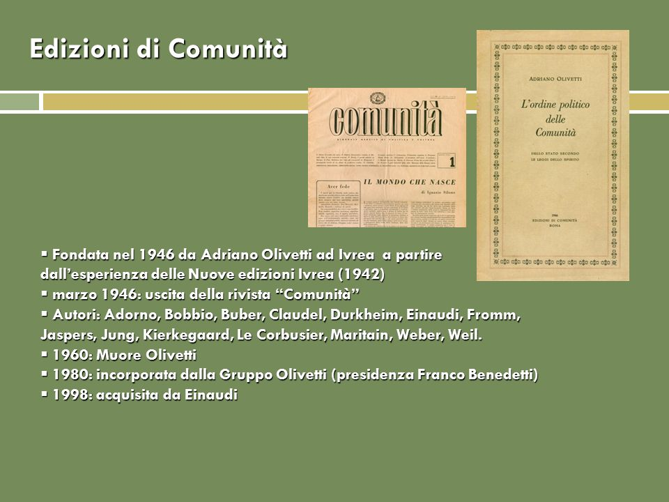 Edizioni di Comunità Fondata nel 1946 da Adriano Olivetti ad Ivrea a partire dallesperienza delle Nuove edizioni Ivrea (1942) Fondata nel 1946 da Adri
