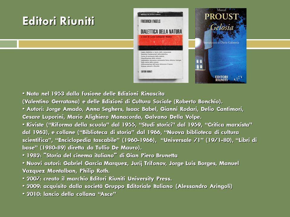 Editori Riuniti Nata nel 1953 dalla fusione delle Edizioni Rinascita (Valentino Gerratana) e delle Edizioni di Cultura Sociale (Roberto Bonchio). Nata