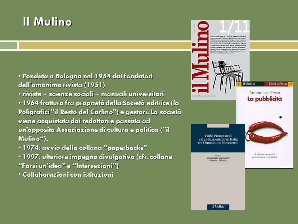 Il Mulino Fondata a Bologna nel 1954 dai fondatori dellomonima rivista (1951) Fondata a Bologna nel 1954 dai fondatori dellomonima rivista (1951) rivi