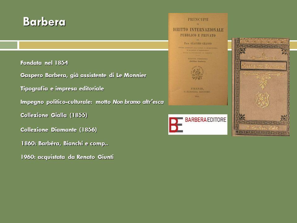 Barbera Collezione Diamante (1856) 1860: Barbèra, Bianchi e comp.. Collezione Gialla (1855) Gaspero Barbera, già assistente di Le Monnier Tipografia e