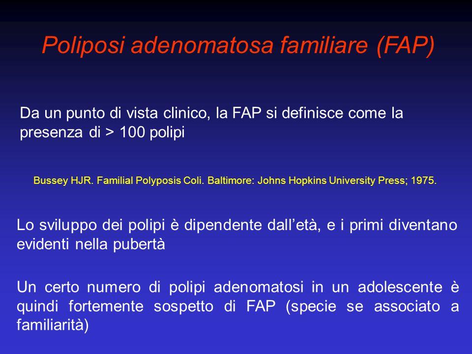 Poliposi adenomatosa familiare (FAP) Alla fine della seconda o terza decade sono presenti > 100 polipi La loro progressione in carcinoma è virtualmente certa FAP, Sindrome di Gardner e sindrome di Turcot sono separate dalla presenza di manifestazioni extradigestive (osteoma mandibola, cisti sebacee, fibromi, lipomi, tumori desmoidi, ipertrofia epitelio pigmentato retinico; tumori cerebrali) Istologicamente, gli adenomi della FAP sono indistinguibili dagli adenomi nel carcinoma sporadico del colon