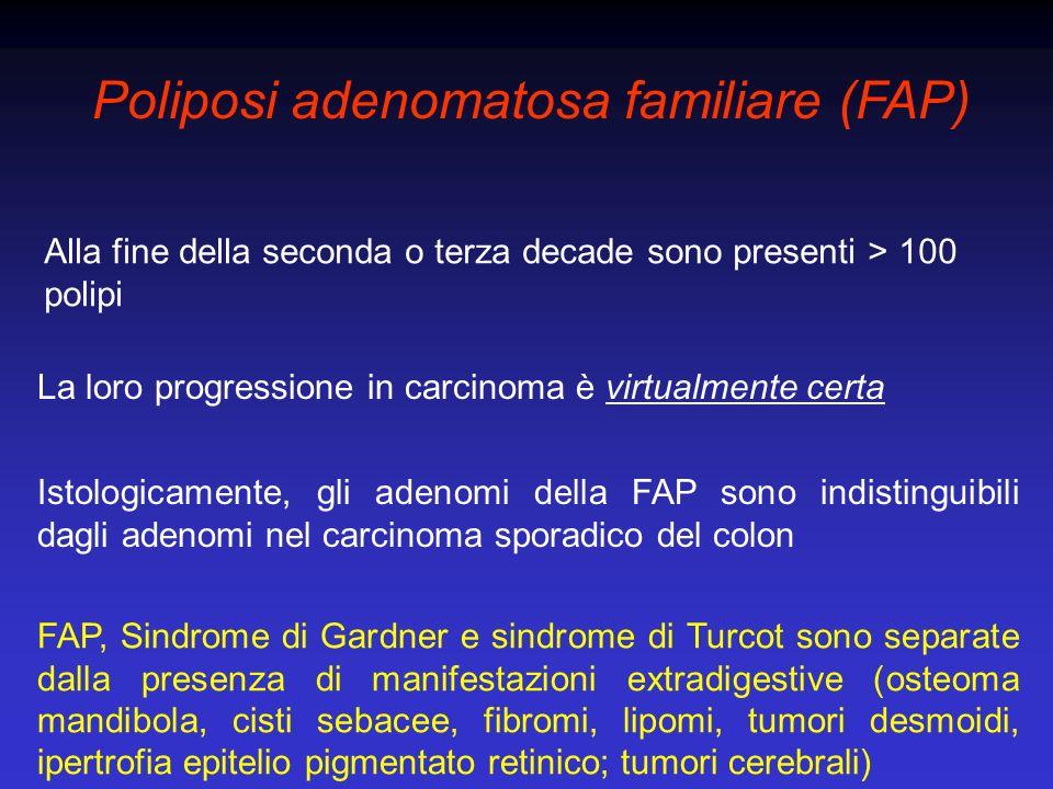Poliposi adenomatosa familiare (FAP) Alla fine della seconda o terza decade sono presenti > 100 polipi La loro progressione in carcinoma è virtualment