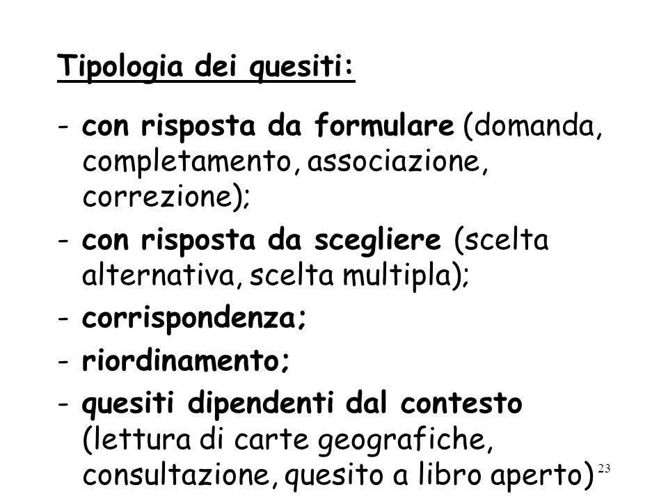 23 Tipologia dei quesiti: -con risposta da formulare (domanda, completamento, associazione, correzione); -con risposta da scegliere (scelta alternativ