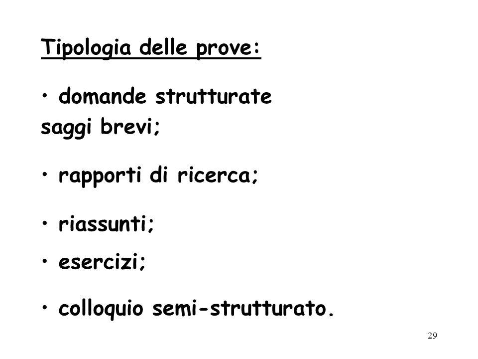 29 Tipologia delle prove: domande strutturate saggi brevi; rapporti di ricerca; riassunti; esercizi; colloquio semi-strutturato.