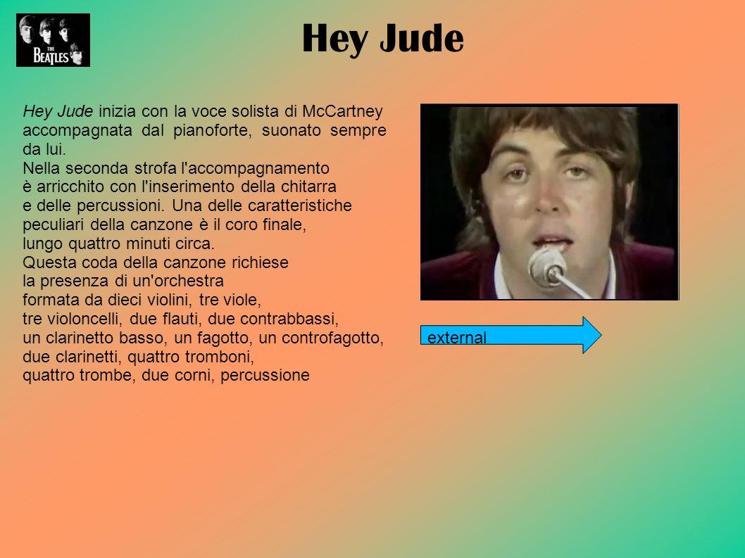 Hey Jude inizia con la voce solista di McCartney accompagnata dal pianoforte, suonato sempre da lui.