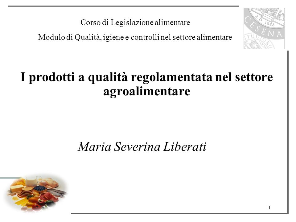1 I prodotti a qualità regolamentata nel settore agroalimentare Corso di Legislazione alimentare Modulo di Qualità, igiene e controlli nel settore ali