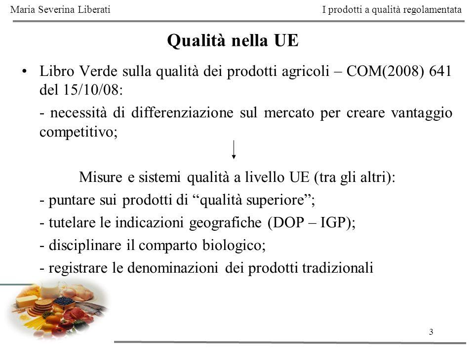 3 Libro Verde sulla qualità dei prodotti agricoli – COM(2008) 641 del 15/10/08: - necessità di differenziazione sul mercato per creare vantaggio compe